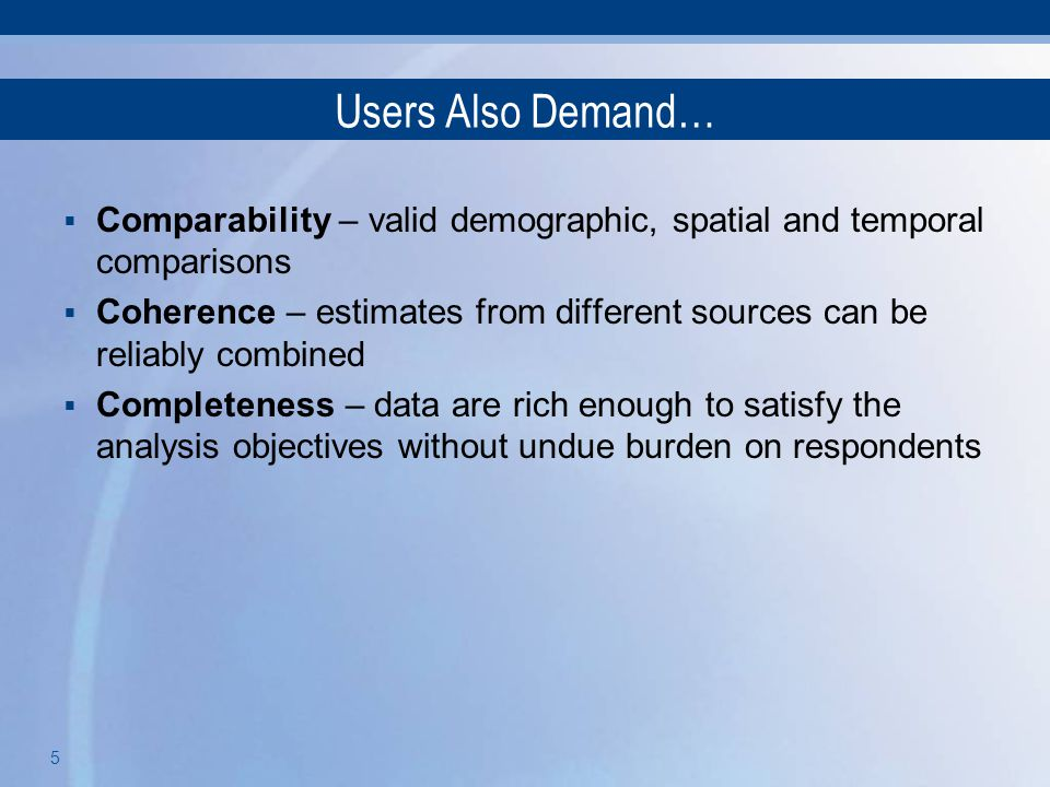 Users Also Demand… Comparability – valid demographic, spatial and temporal comparisons.