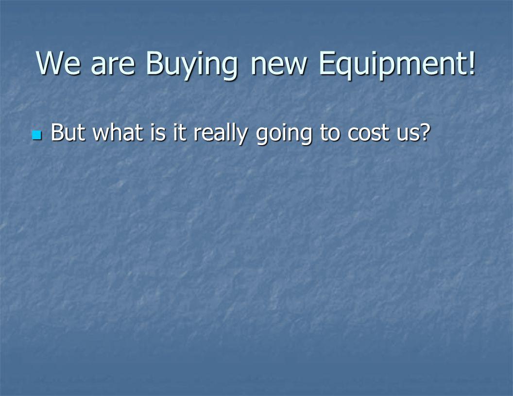 We are Buying new Equipment!