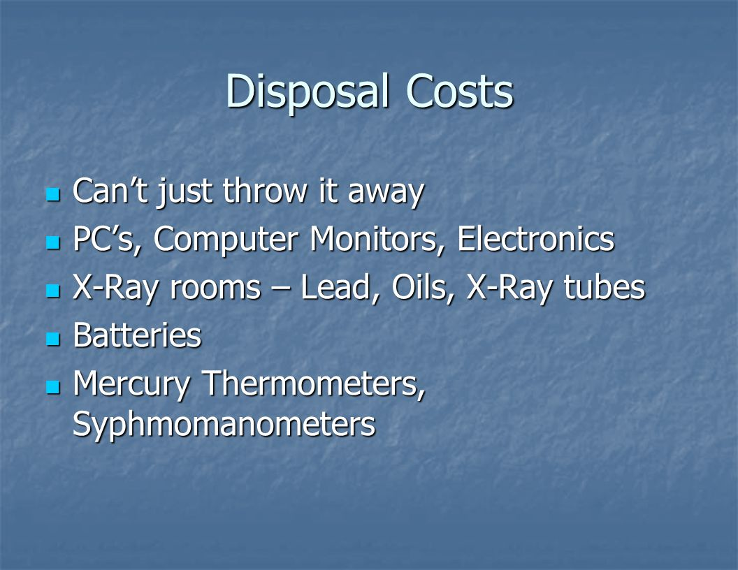 Disposal Costs Can't just throw it away