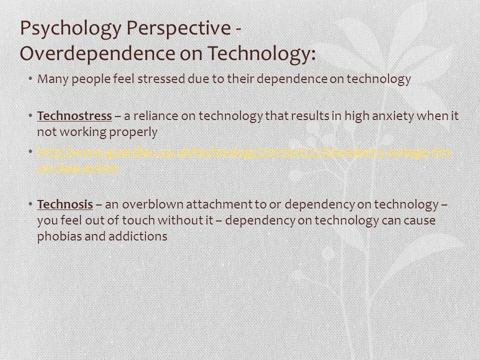 Psychology Perspective - Overdependence on Technology: