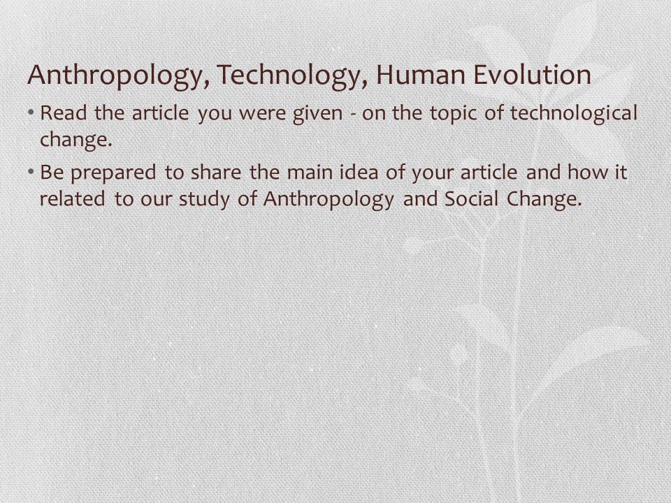 Anthropology, Technology, Human Evolution