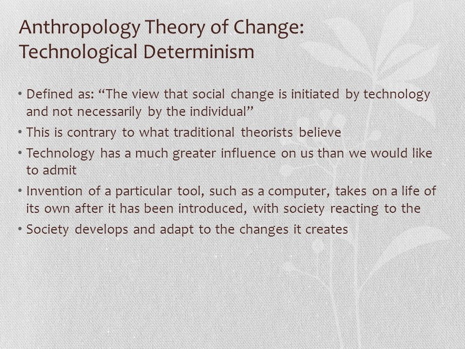 Anthropology Theory of Change: Technological Determinism
