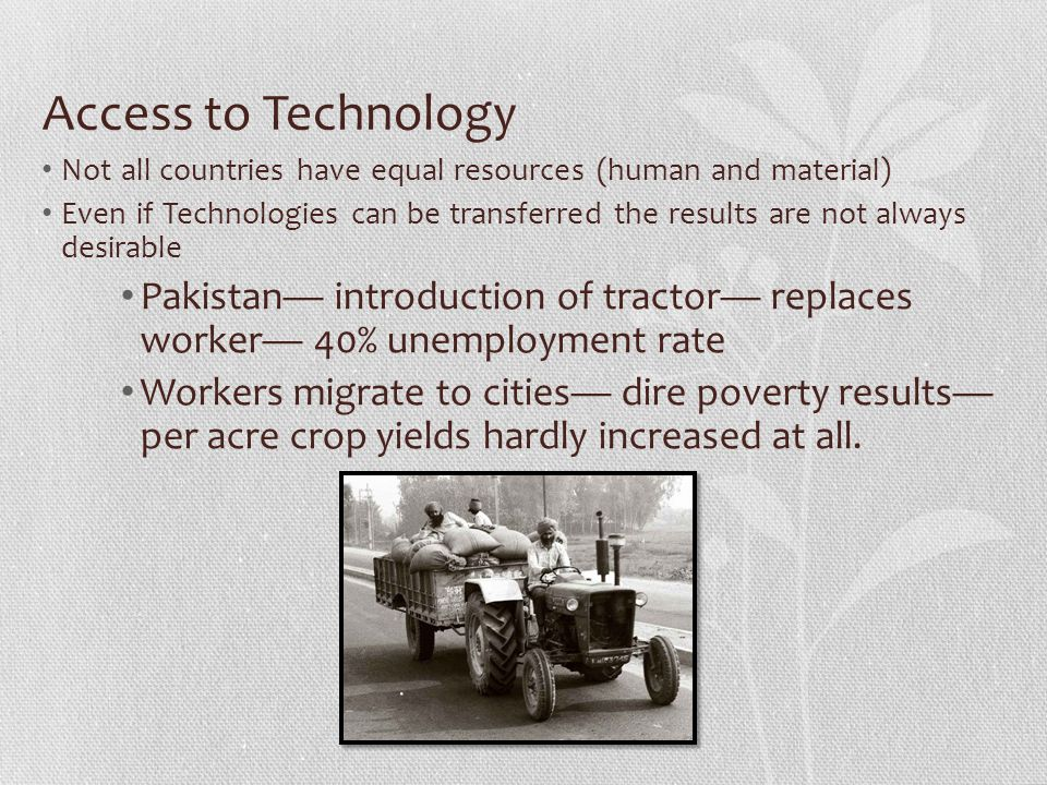 Access to Technology Not all countries have equal resources (human and material)