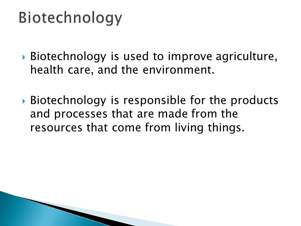 Biotechnology Biotechnology is used to improve agriculture, health care, and the environment.