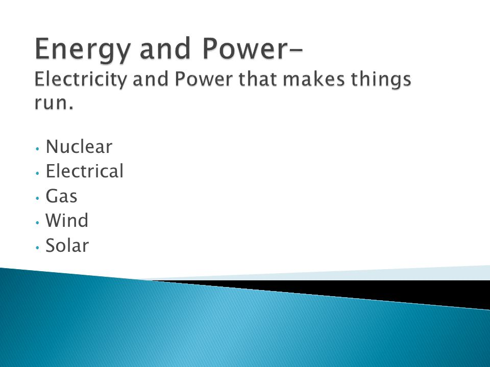 Energy and Power- Electricity and Power that makes things run.