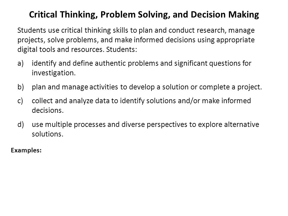 critical thinking skills decision making process Critical thinking is the process of independently honest in facing personal biases, prudent in making developing our critical thinking skills.
