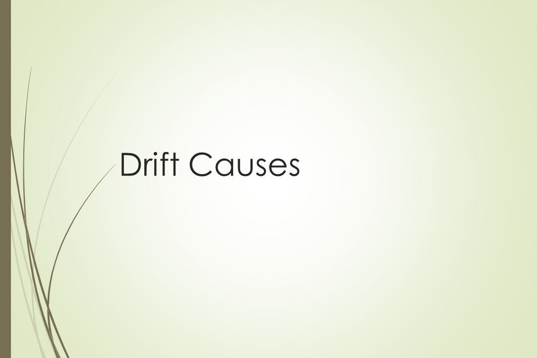 Drift Causes