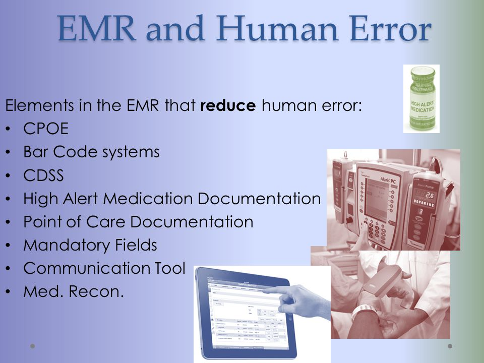 EMR and Human Error Elements in the EMR that reduce human error: CPOE