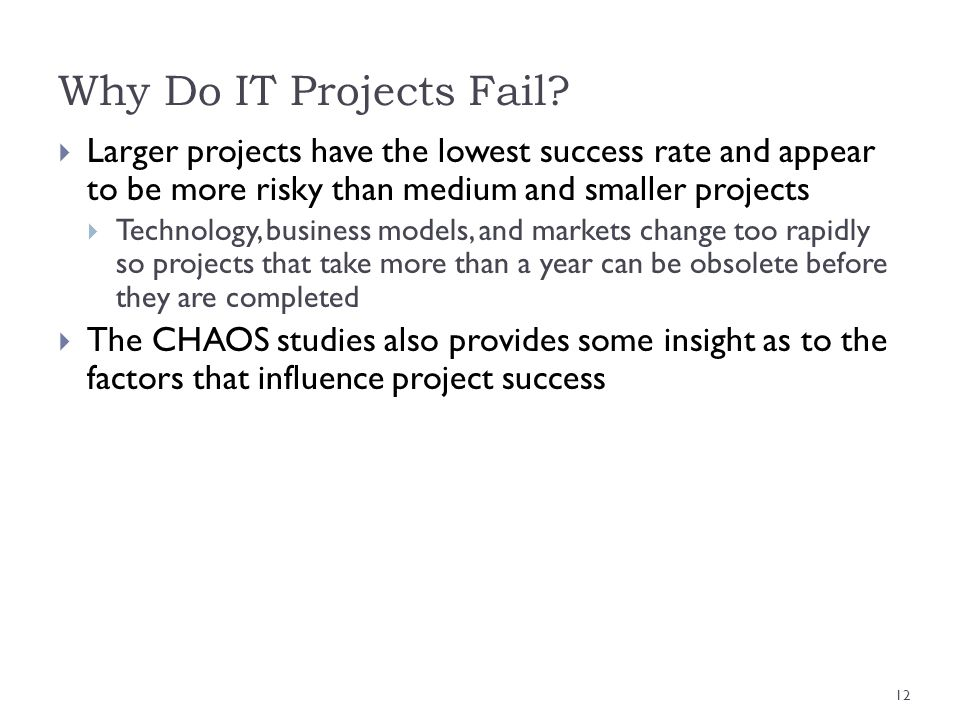 Why Do IT Projects Fail Larger projects have the lowest success rate and appear to be more risky than medium and smaller projects.