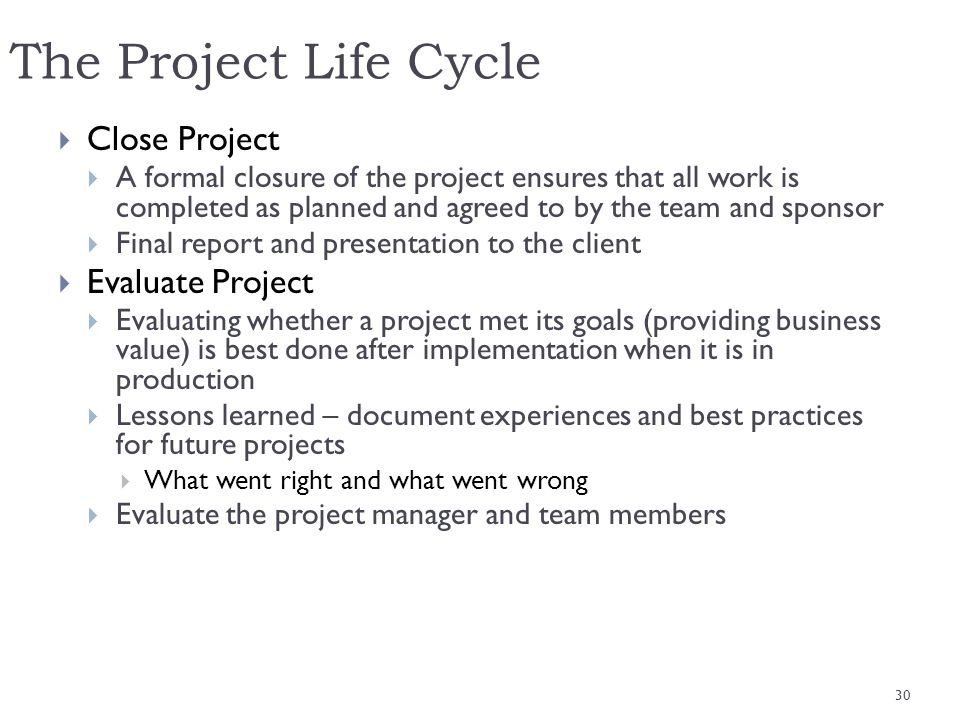 The Project Life Cycle Close Project Evaluate Project