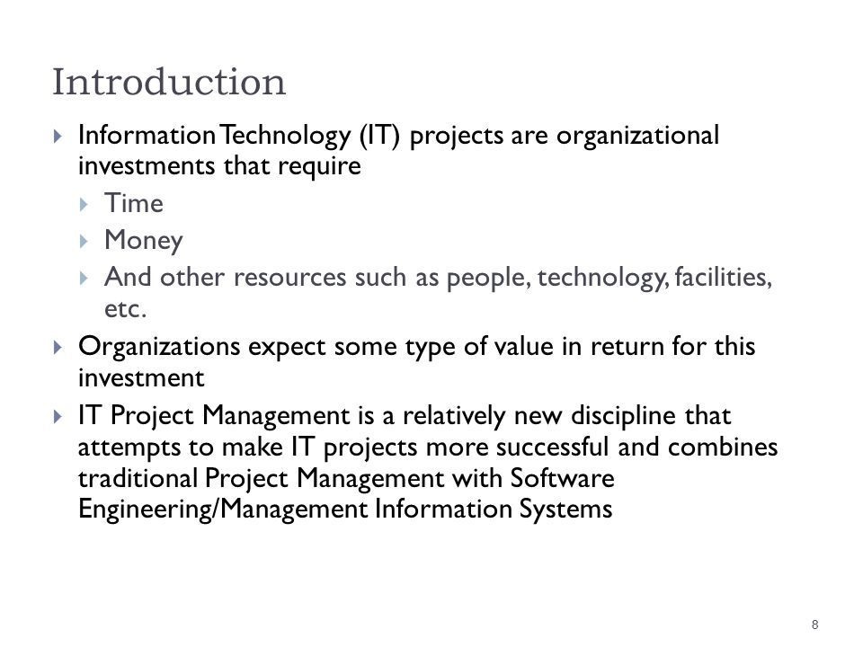 Introduction Information Technology (IT) projects are organizational investments that require. Time.