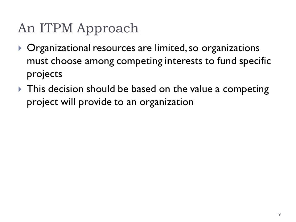 An ITPM Approach Organizational resources are limited, so organizations must choose among competing interests to fund specific projects.