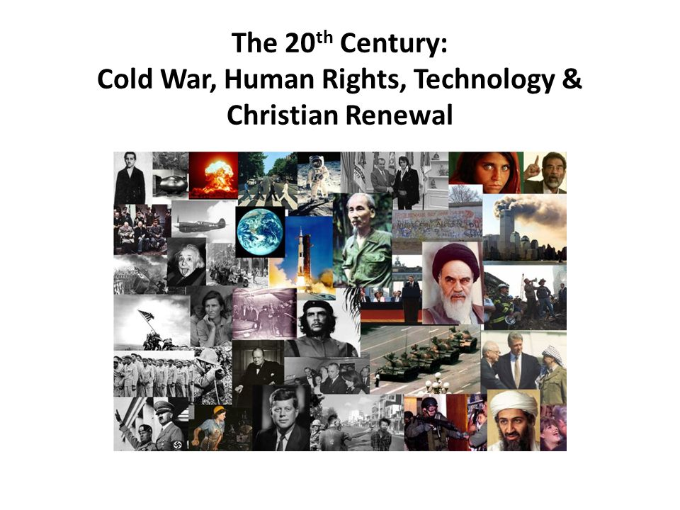 The 20th Century: Cold War, Human Rights, Technology & Christian Renewal