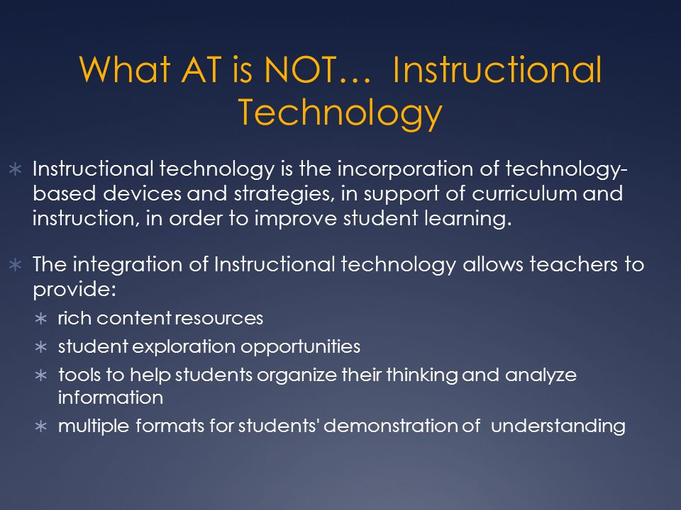 What AT is NOT… Instructional Technology
