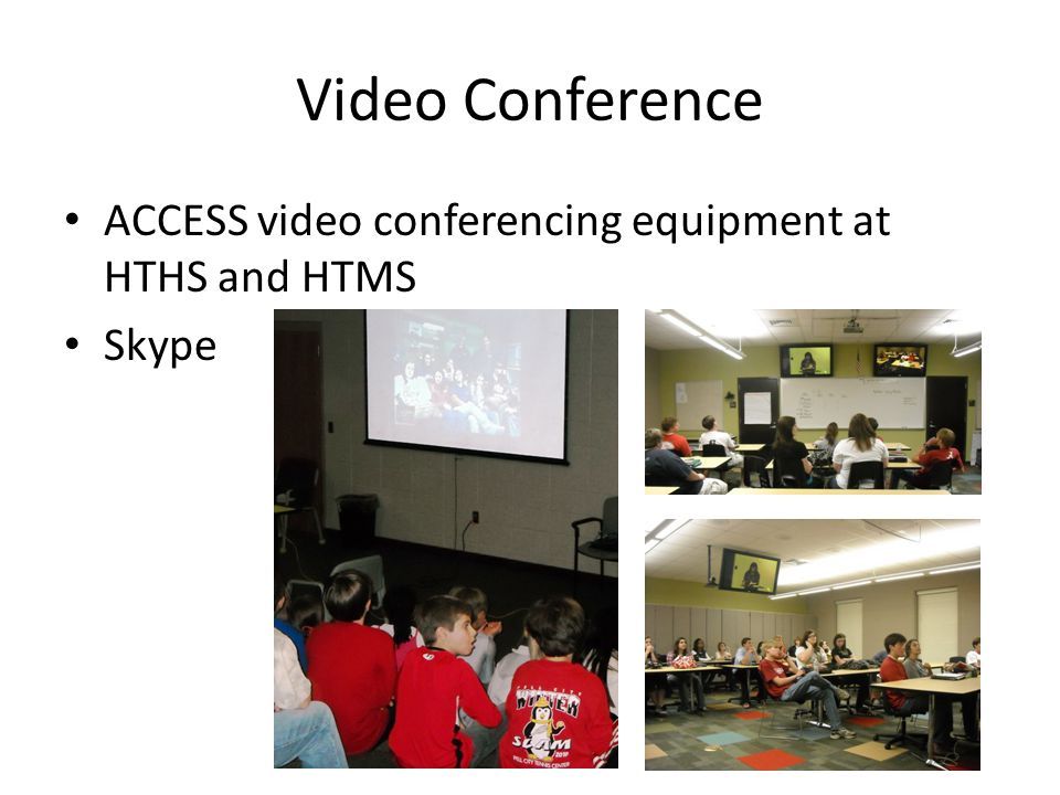 Video Conference ACCESS video conferencing equipment at HTHS and HTMS
