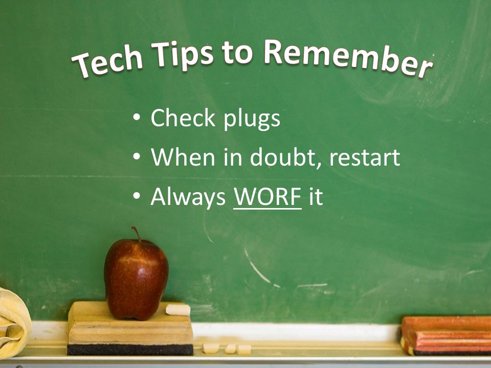Tech Tips to Remember Check plugs When in doubt, restart