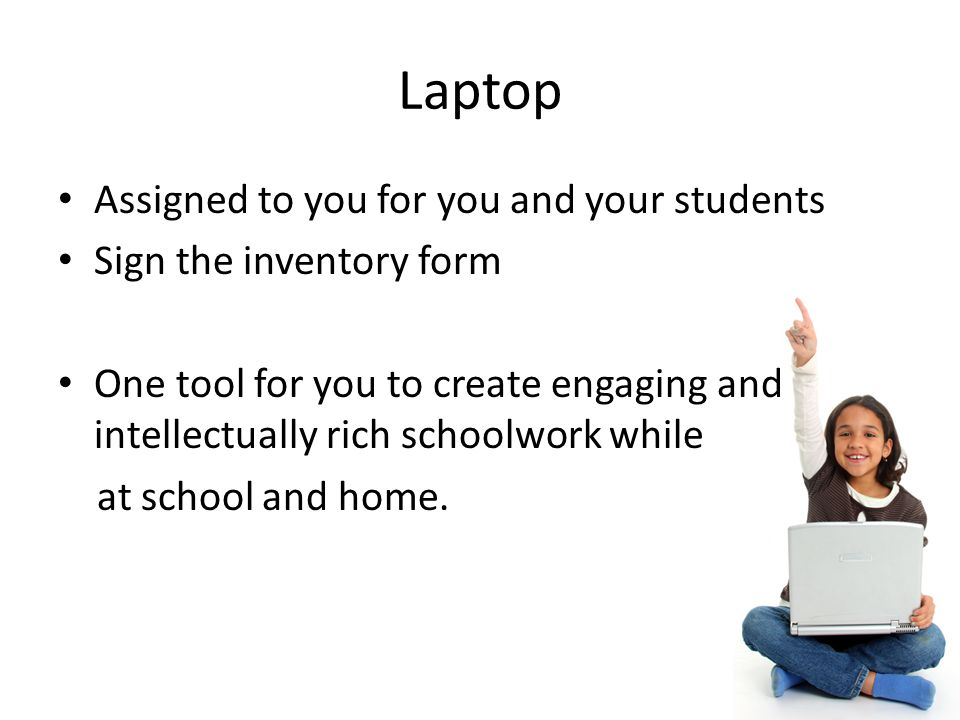 Laptop Assigned to you for you and your students