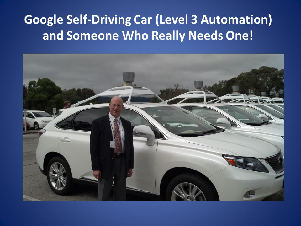 Google Self-Driving Car (Level 3 Automation) and Someone Who Really Needs One!