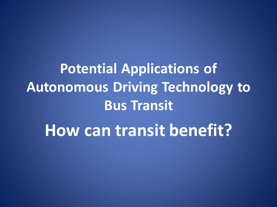 Potential Applications of Autonomous Driving Technology to Bus Transit