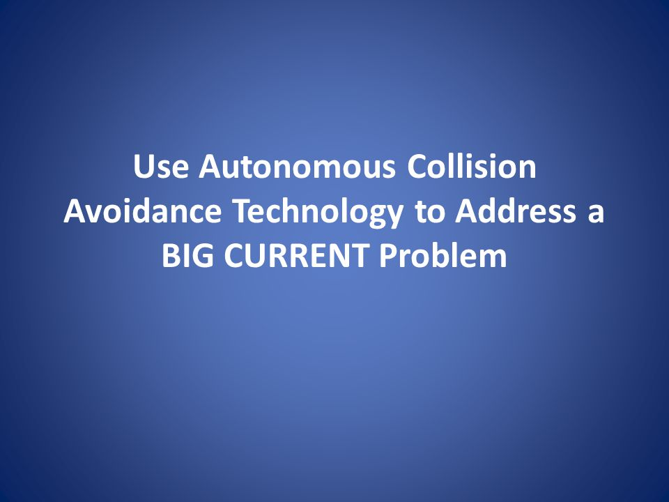 Use Autonomous Collision Avoidance Technology to Address a BIG CURRENT Problem