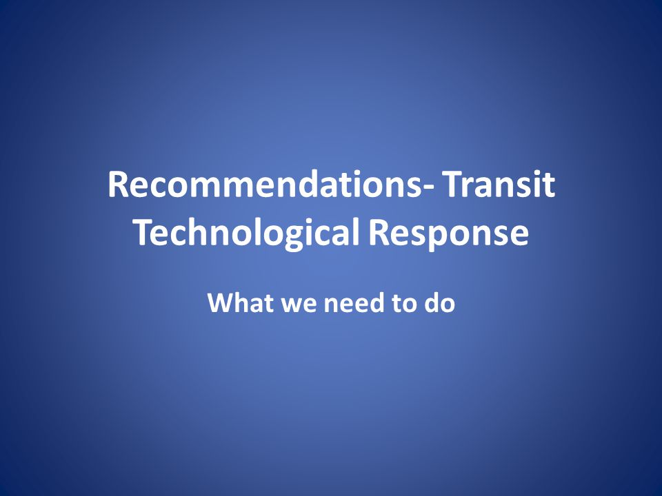 Recommendations- Transit Technological Response