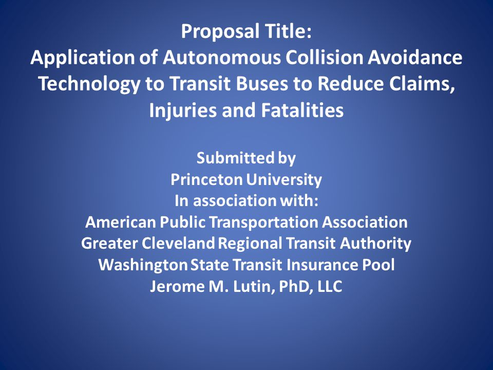 Proposal Title: Application of Autonomous Collision Avoidance Technology to Transit Buses to Reduce Claims, Injuries and Fatalities