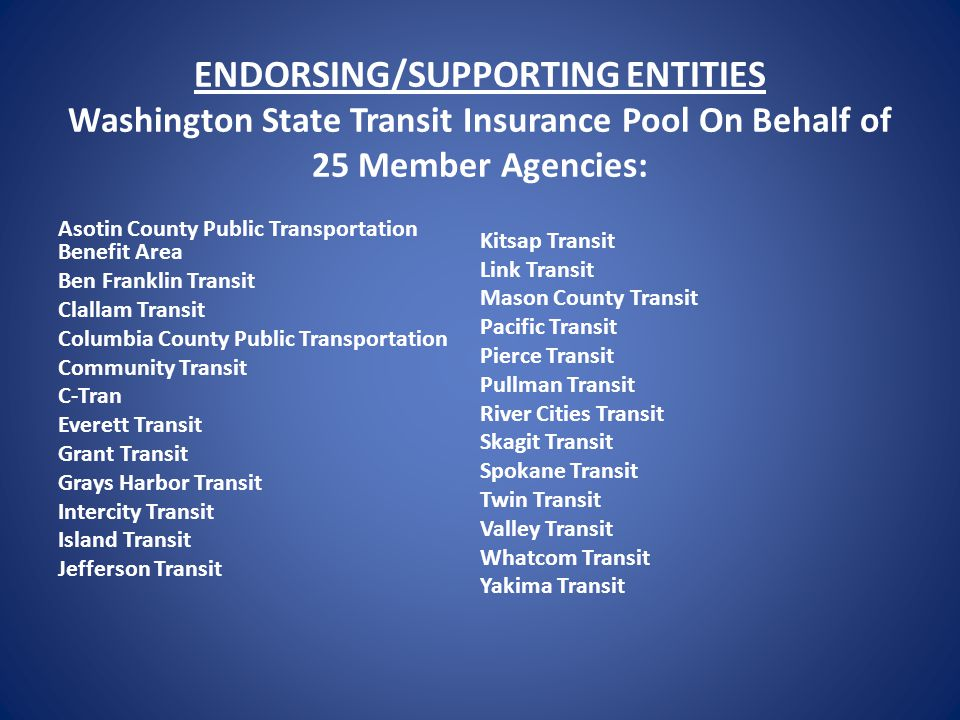 ENDORSING/SUPPORTING ENTITIES Washington State Transit Insurance Pool On Behalf of 25 Member Agencies: