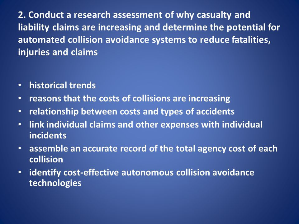2. Conduct a research assessment of why casualty and liability claims are increasing and determine the potential for automated collision avoidance systems to reduce fatalities, injuries and claims