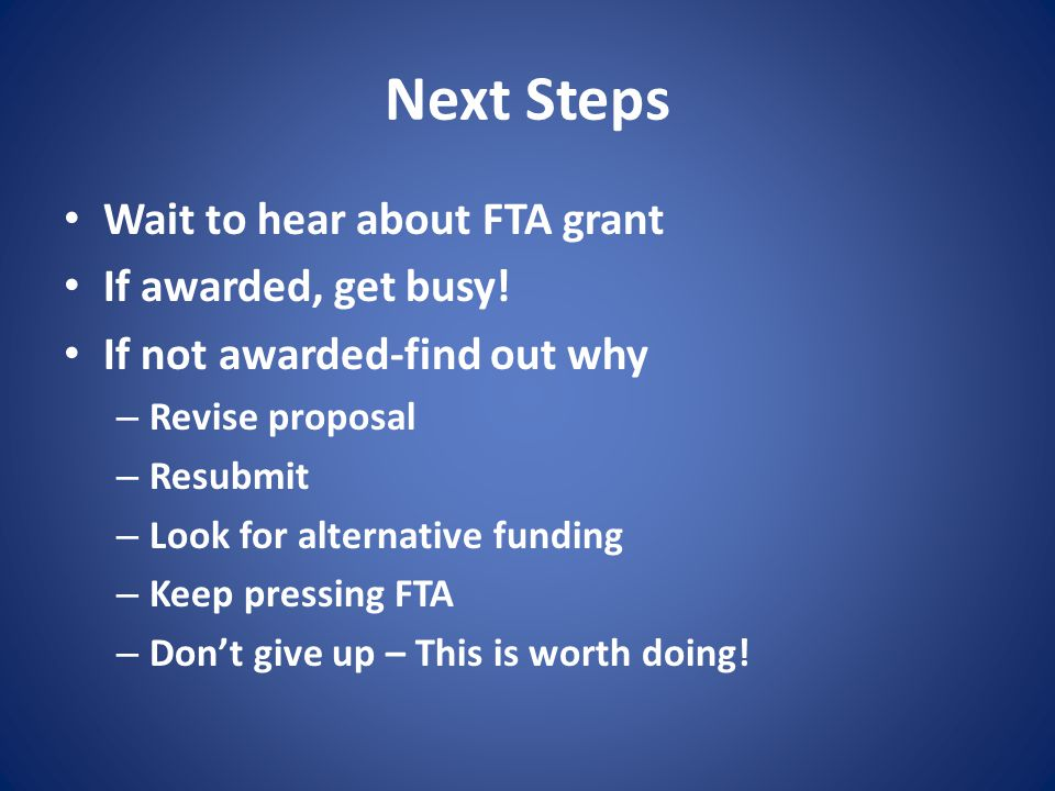 Next Steps Wait to hear about FTA grant If awarded, get busy!