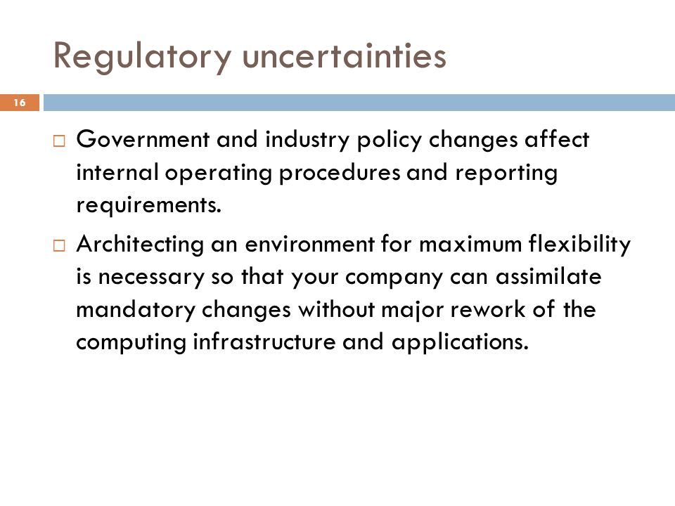Regulatory uncertainties