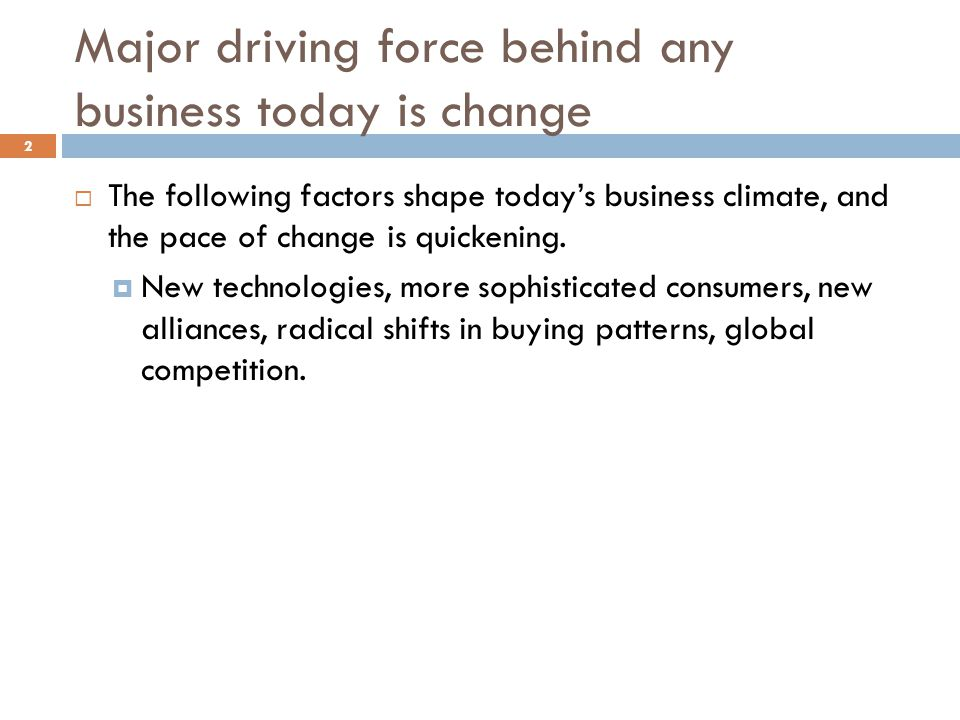 Major driving force behind any business today is change