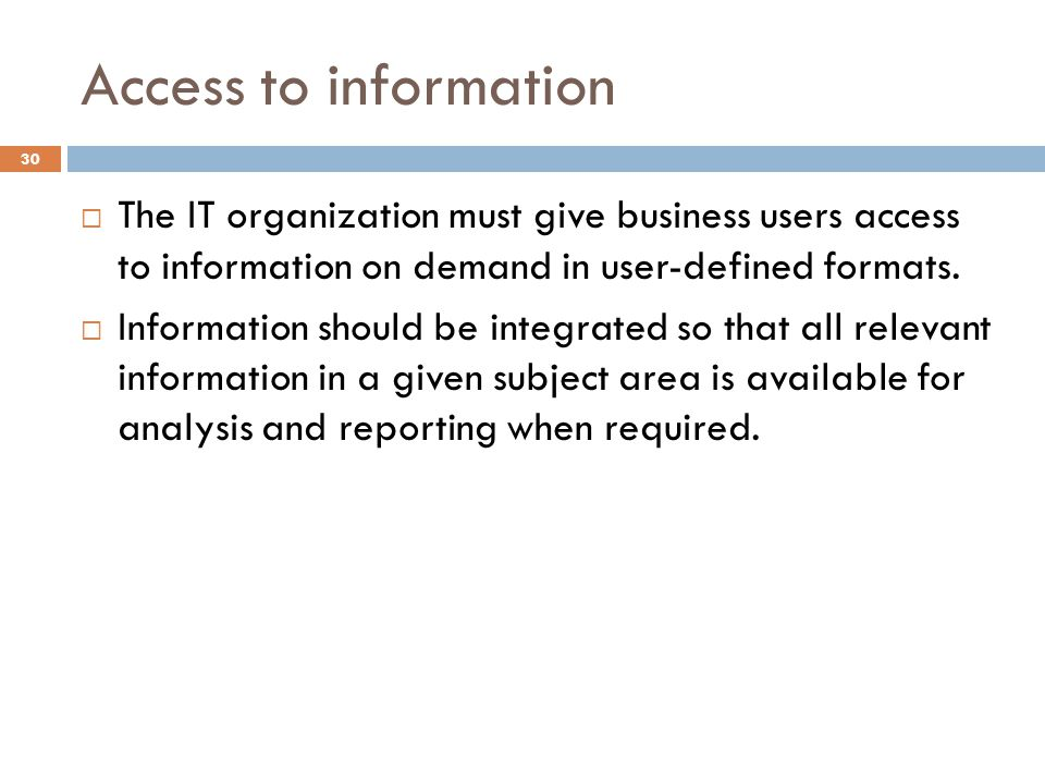 Access to information The IT organization must give business users access to information on demand in user-defined formats.