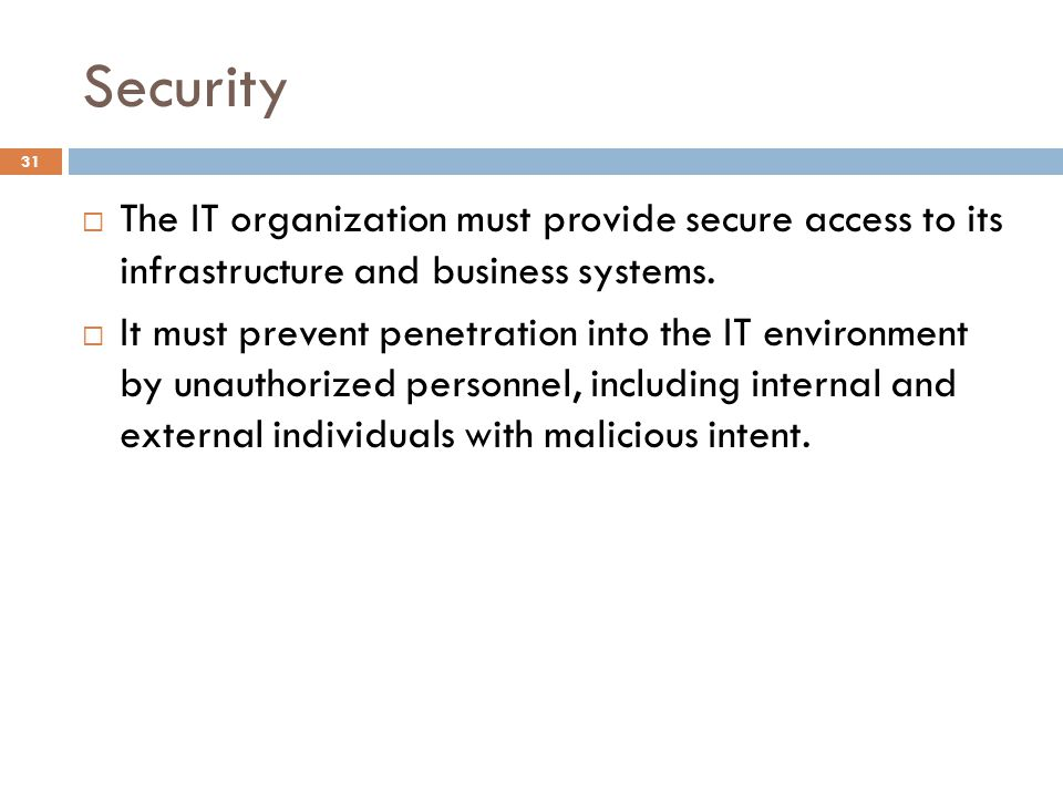 Security The IT organization must provide secure access to its infrastructure and business systems.
