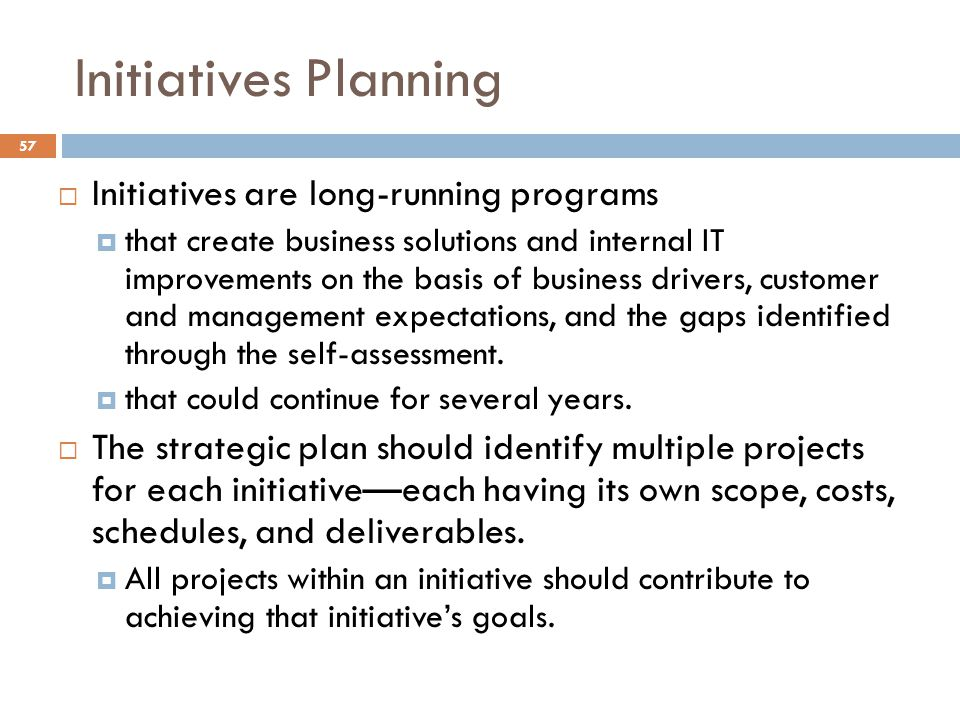 Initiatives Planning Initiatives are long-running programs