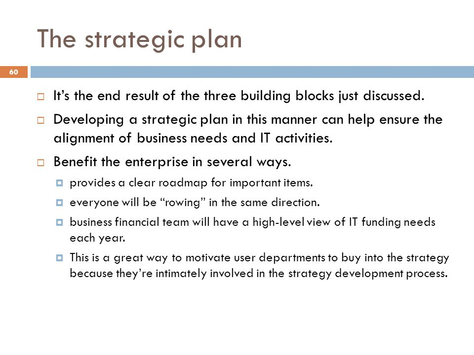 The strategic plan It's the end result of the three building blocks just discussed.