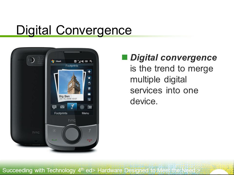 Digital Convergence Digital convergence is the trend to merge multiple digital services into one device.