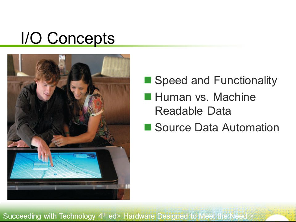 I/O Concepts Speed and Functionality Human vs. Machine Readable Data