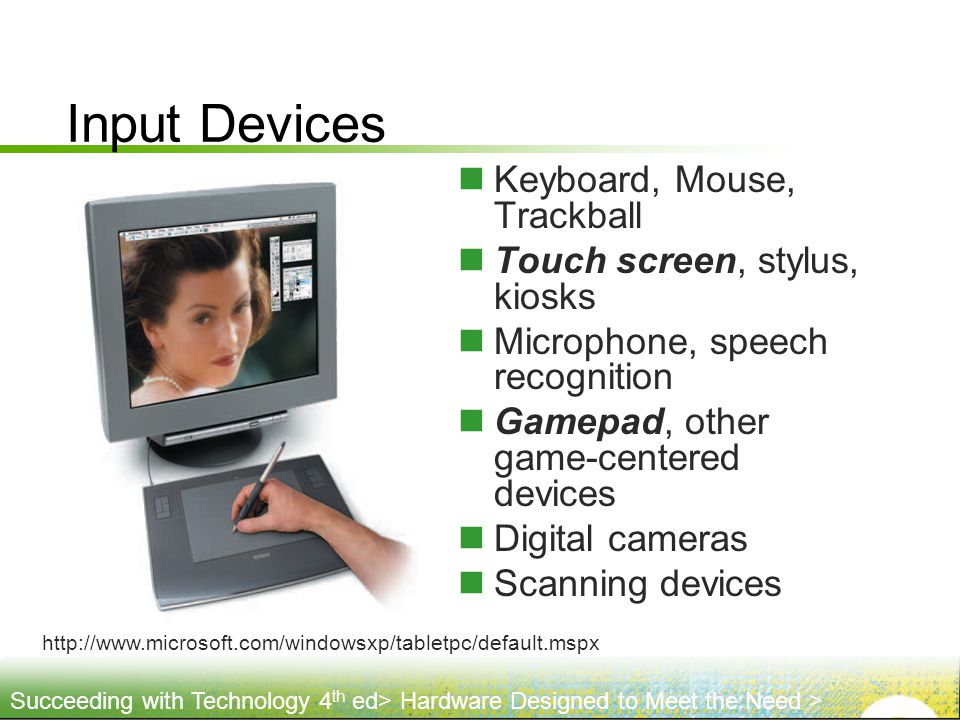 Input Devices Keyboard, Mouse, Trackball Touch screen, stylus, kiosks
