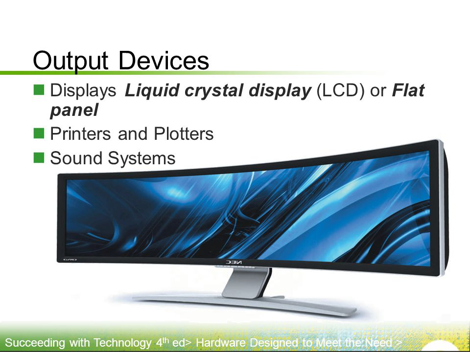 Output Devices Displays Liquid crystal display (LCD) or Flat panel
