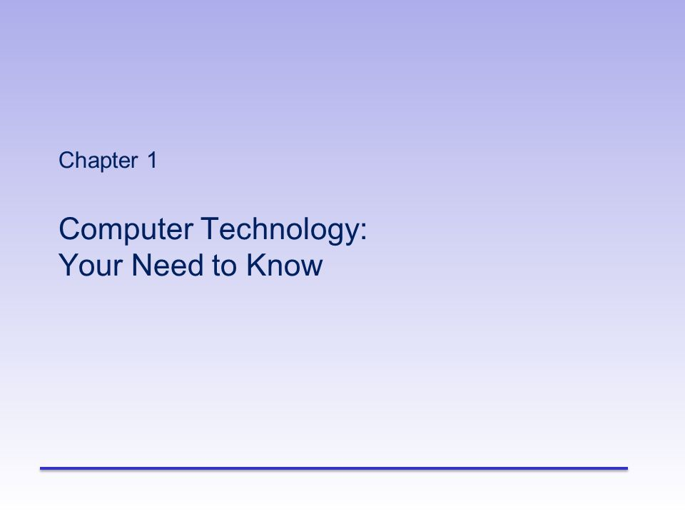 Chapter 1 Computer Technology: Your Need to Know