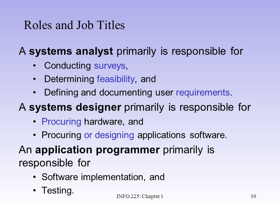 Roles and Job Titles A systems analyst primarily is responsible for