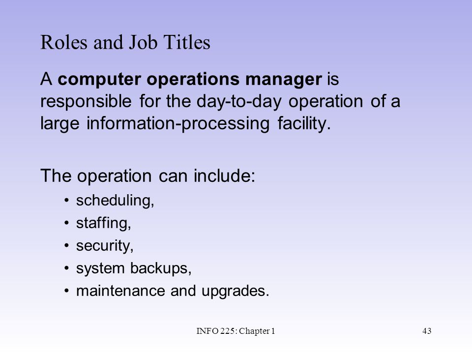 Roles and Job Titles A computer operations manager is responsible for the day-to-day operation of a large information-processing facility.