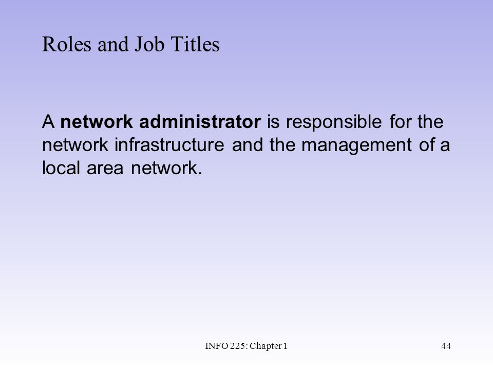 Roles and Job Titles A network administrator is responsible for the network infrastructure and the management of a local area network.