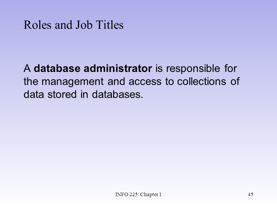 Roles and Job Titles A database administrator is responsible for the management and access to collections of data stored in databases.