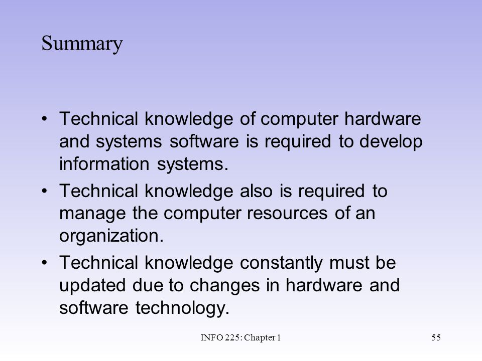 Summary Technical knowledge of computer hardware and systems software is required to develop information systems.