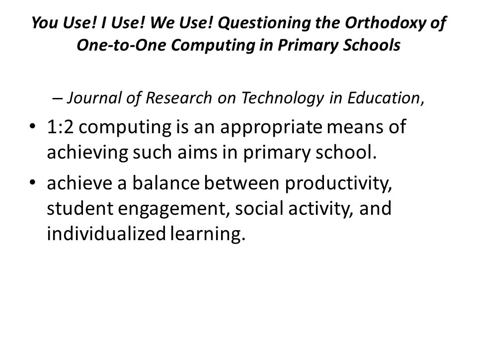 You Use! I Use! We Use! Questioning the Orthodoxy of One-to-One Computing in Primary Schools