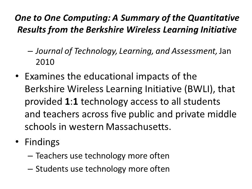 One to One Computing: A Summary of the Quantitative Results from the Berkshire Wireless Learning Initiative