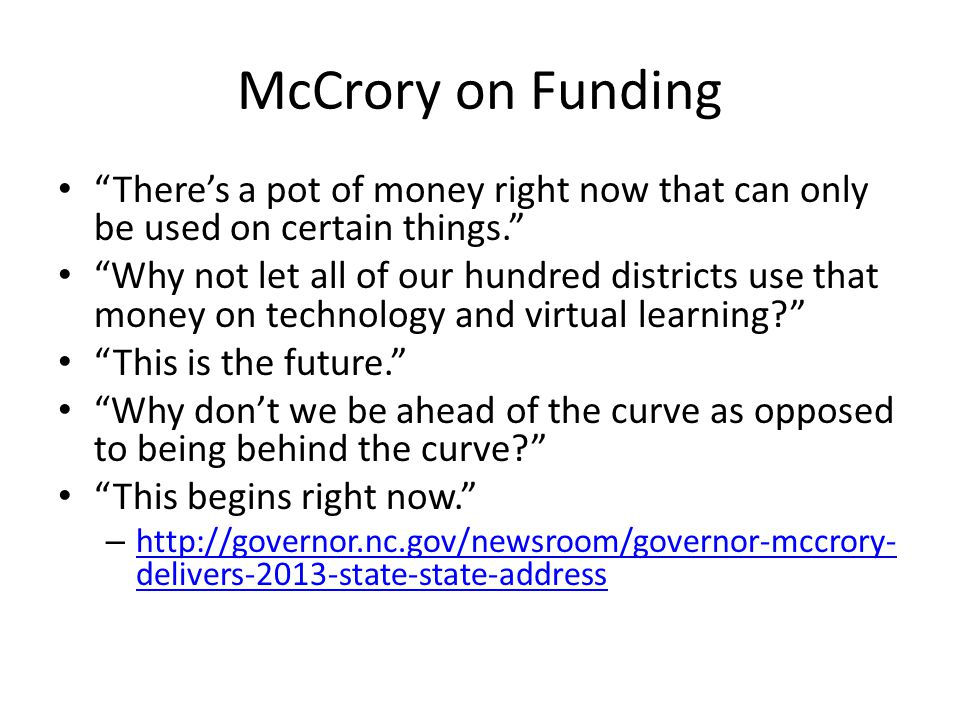 McCrory on Funding There's a pot of money right now that can only be used on certain things.