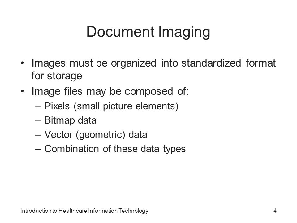 Document Imaging Images must be organized into standardized format for storage. Image files may be composed of: