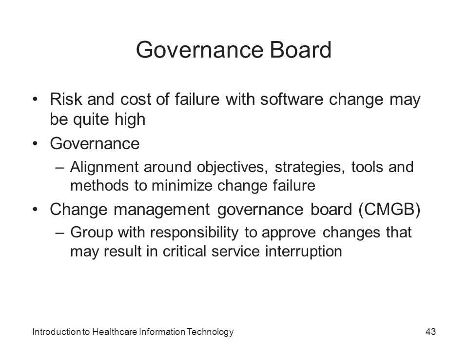 Governance Board Risk and cost of failure with software change may be quite high. Governance.